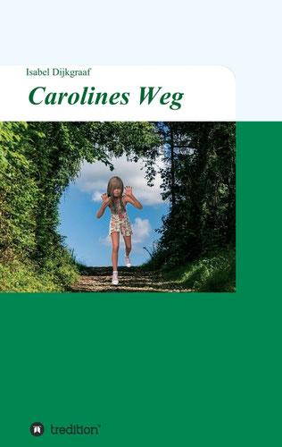 Carolines Weg - ein inspirierender Frauen-Roman der etwas anderen Art - isabel dijkgraaf